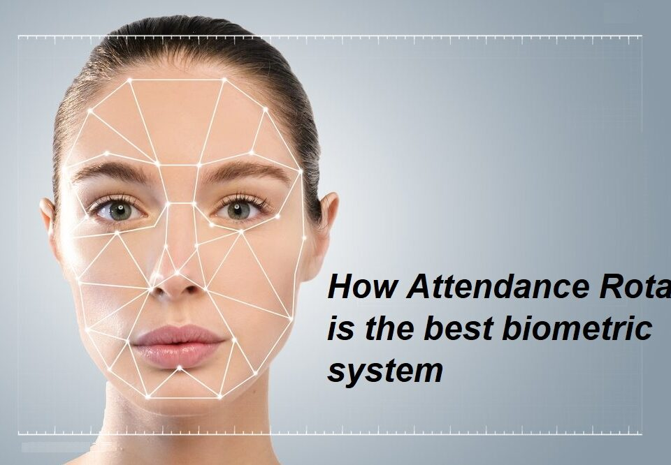 How attendance rota is the best biometric system